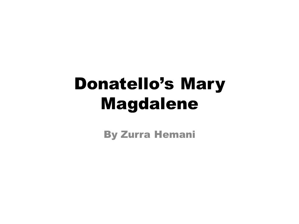 Donatellos Mary Magdalene By Zurra Hemani