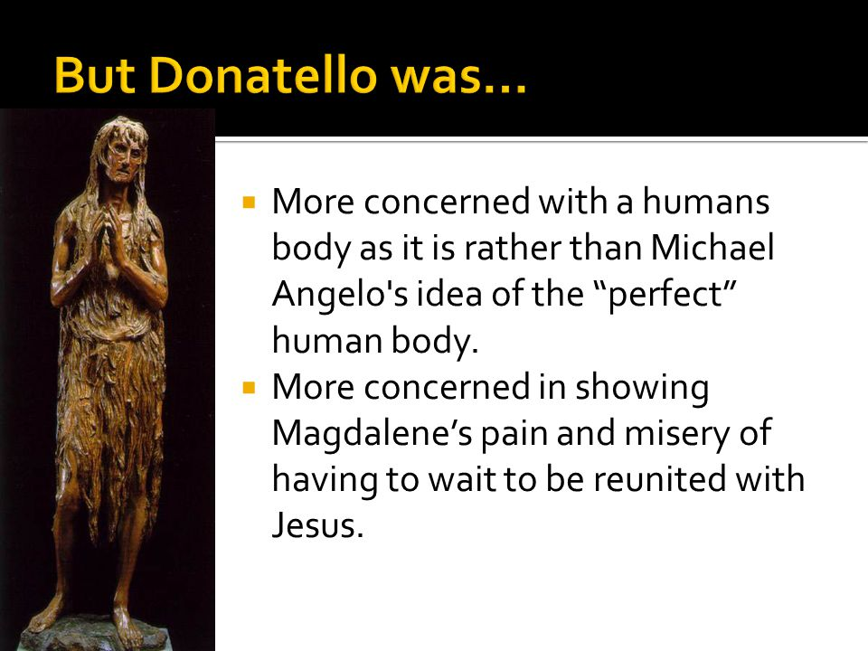 The statue of Mary Magdolem by Donatello, was made during the Early Renaissance.