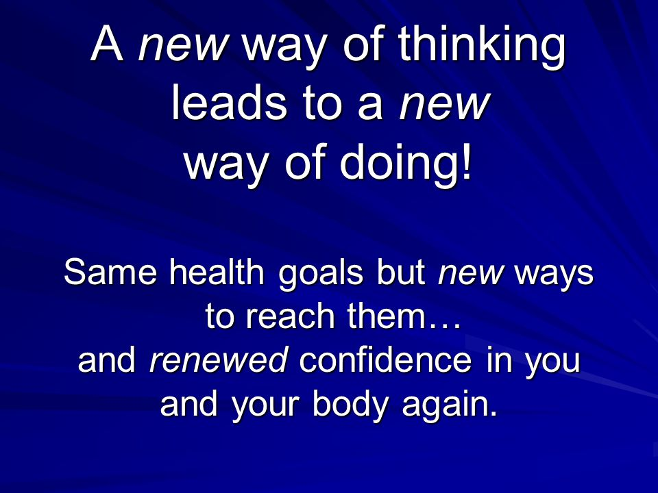 A new way of thinking leads to a new way of doing.