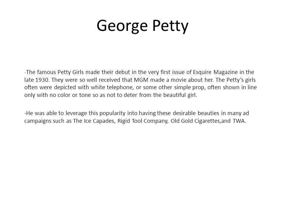 George Petty -The famous Petty Girls made their debut in the very first issue of Esquire Magazine in the late 1930. They were so well received that MG