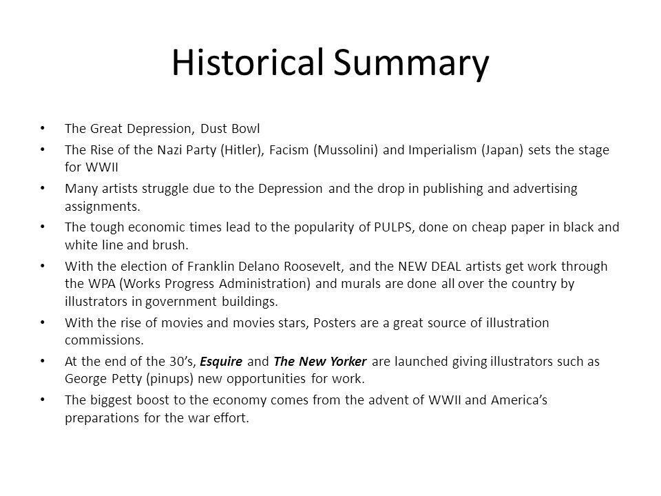 Historical Summary The Great Depression, Dust Bowl The Rise of the Nazi Party (Hitler), Facism (Mussolini) and Imperialism (Japan) sets the stage for