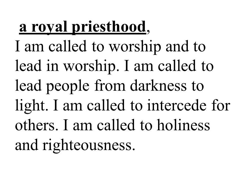 a royal priesthood, I am called to worship and to lead in worship.
