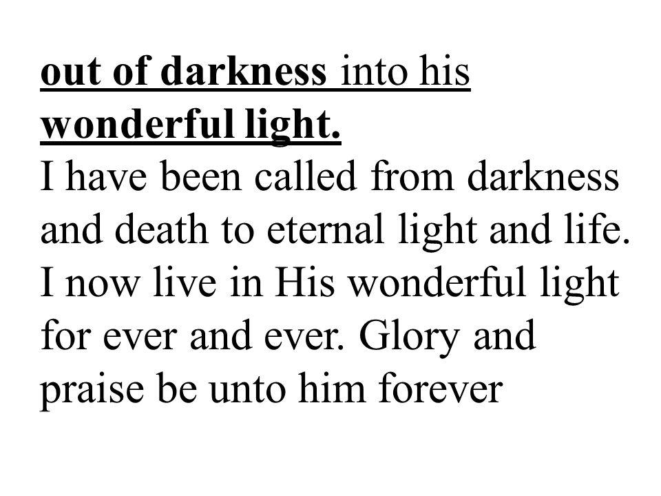 out of darkness into his wonderful light.
