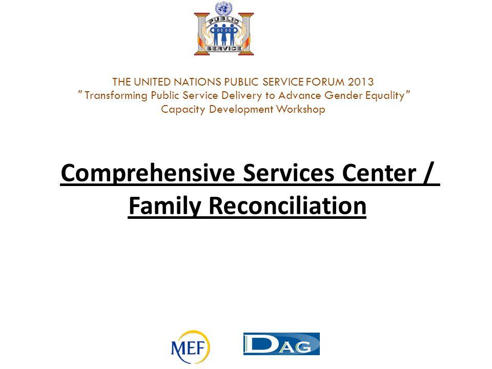 Comprehensive Services Center / Family Reconciliation THE UNITED NATIONS PUBLIC SERVICE FORUM 2013