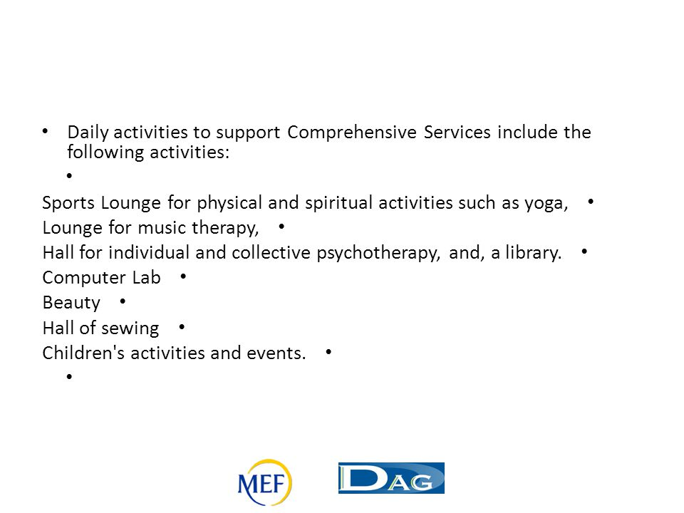 Daily activities to support Comprehensive Services include the following activities: Sports Lounge for physical and spiritual activities such as yoga,