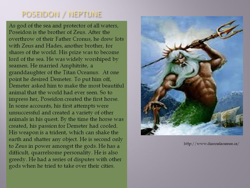 POSEIDON / NEPTUNE As god of the sea and protector of all waters, Poseidon is the brother of Zeus.