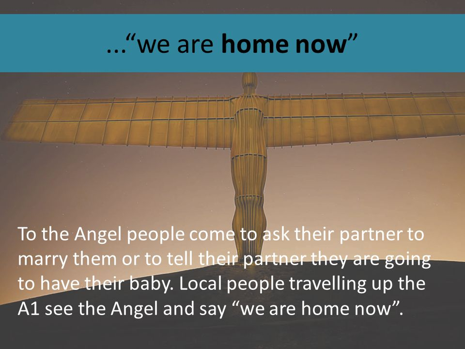...we are home now To the Angel people come to ask their partner to marry them or to tell their partner they are going to have their baby.