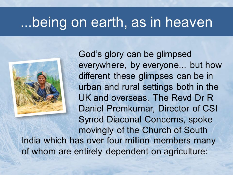...being on earth, as in heaven Gods glory can be glimpsed everywhere, by everyone...