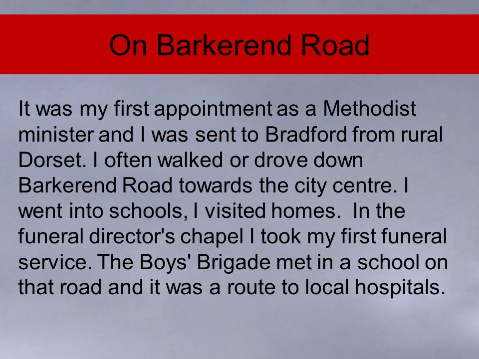 On Barkerend Road An ordinary Bradford road, a city road - not at all like rural Dorset.