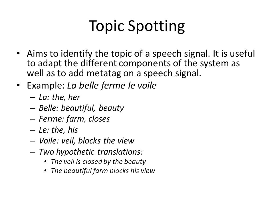 Topic Spotting Aims to identify the topic of a speech signal.