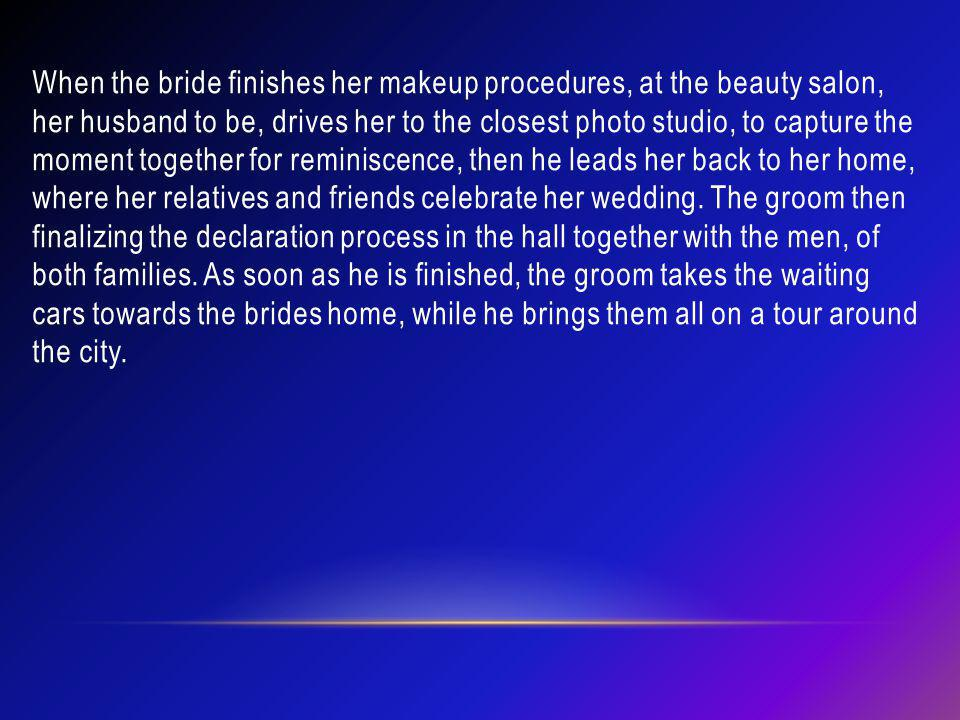 When the bride finishes her makeup procedures, at the beauty salon, her husband to be, drives her to the closest photo studio, to capture the moment t