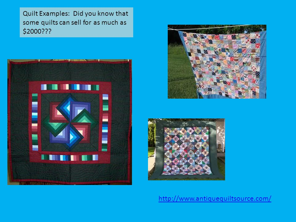 Quilt Examples: Did you know that some quilts can sell for as much as $2000??? http://www.antiquequiltsource.com/