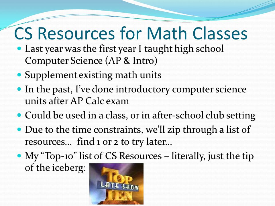 CS Resources for Math Classes Last year was the first year I taught high school Computer Science (AP & Intro) Supplement existing math units In the pa