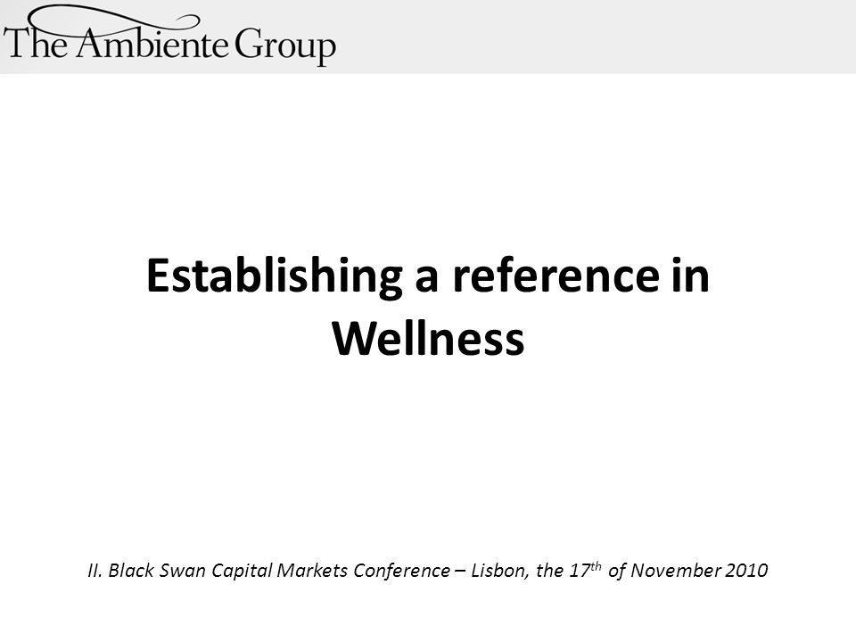 Establishing a reference in Wellness II. Black Swan Capital Markets Conference – Lisbon, the 17 th of November 2010