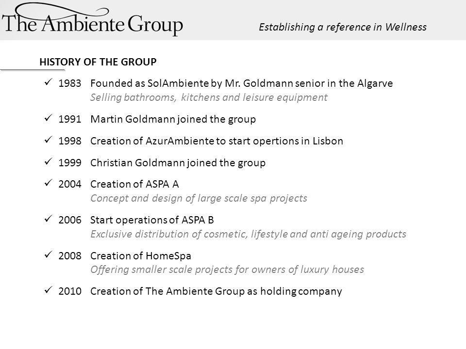 HISTORY OF THE GROUP 1983 Founded as SolAmbiente by Mr. Goldmann senior in the Algarve Selling bathrooms, kitchens and leisure equipment 1991 Martin G