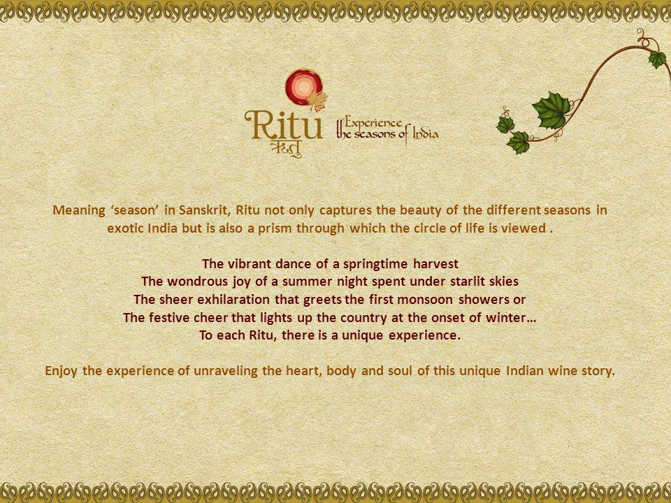 RITU CHENIN BLANC Still White GRAPE: Chenin Blanc ORIGIN: Baramati, Maharashtra STYLE: Off Dry; ALC.: 12.5 % TASTING NOTES: An inspiring golden creation with an enticing blend of banana, guava and fresh apples.