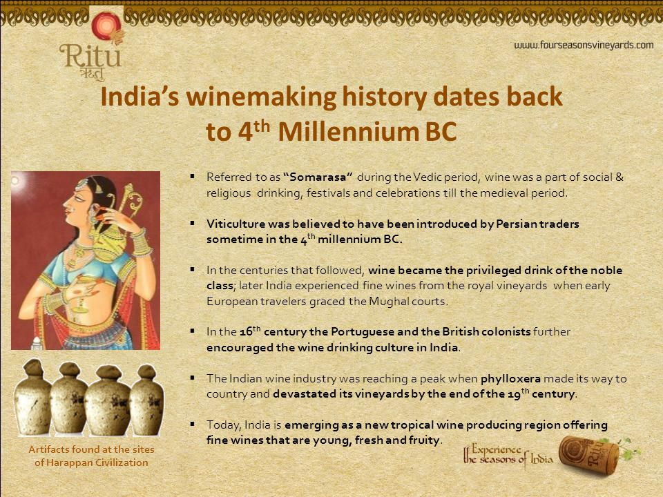 Referred to as Somarasa during the Vedic period, wine was a part of social & religious drinking, festivals and celebrations till the medieval period.