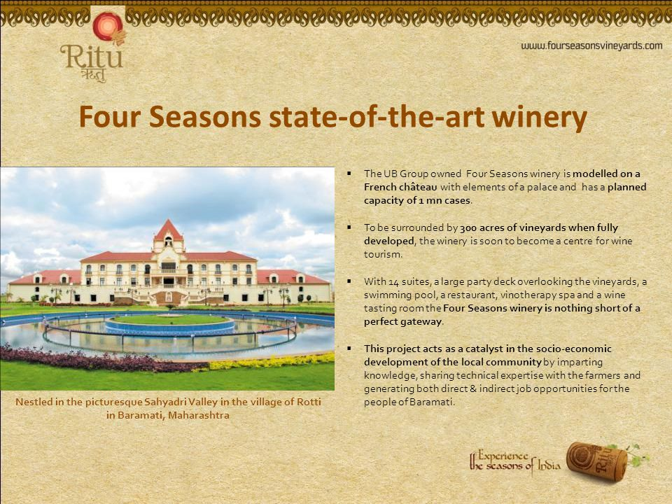 Four Seasons state-of-the-art winery The UB Group owned Four Seasons winery is modelled on a French château with elements of a palace and has a planned capacity of 1 mn cases.
