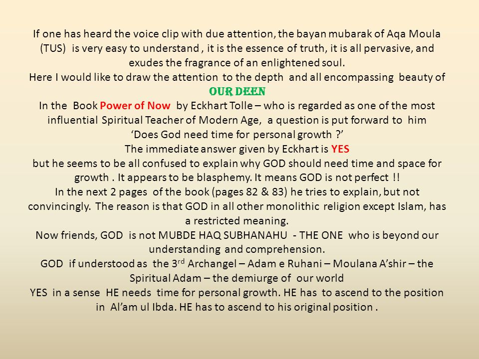 If one has heard the voice clip with due attention, the bayan mubarak of Aqa Moula (TUS) is very easy to understand, it is the essence of truth, it is