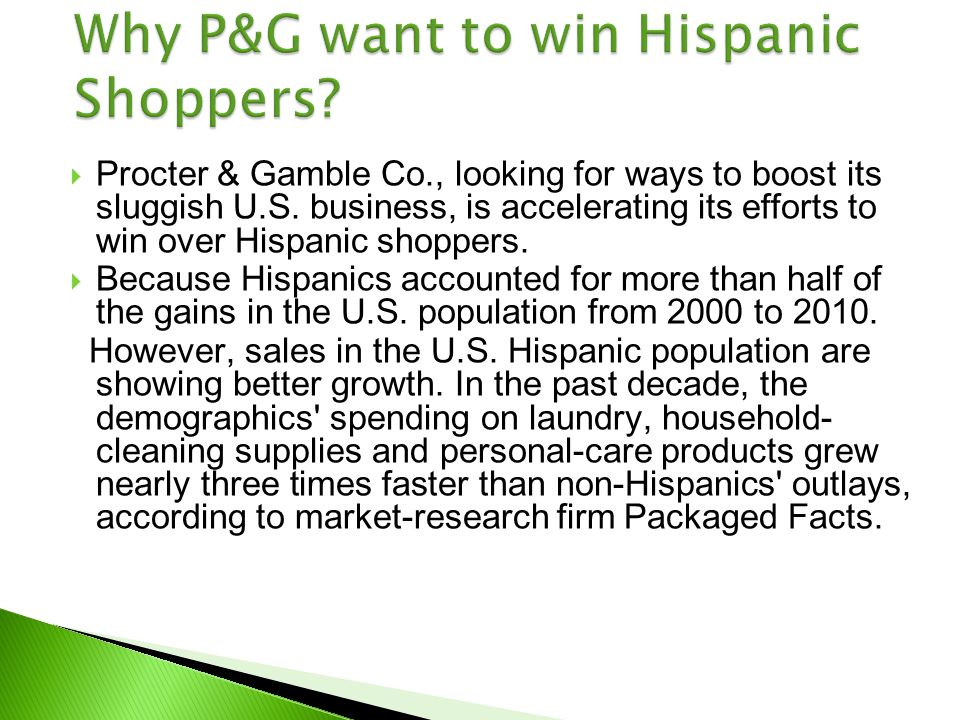Procter & Gamble Co., looking for ways to boost its sluggish U.S. business, is accelerating its efforts to win over Hispanic shoppers. Because Hispani