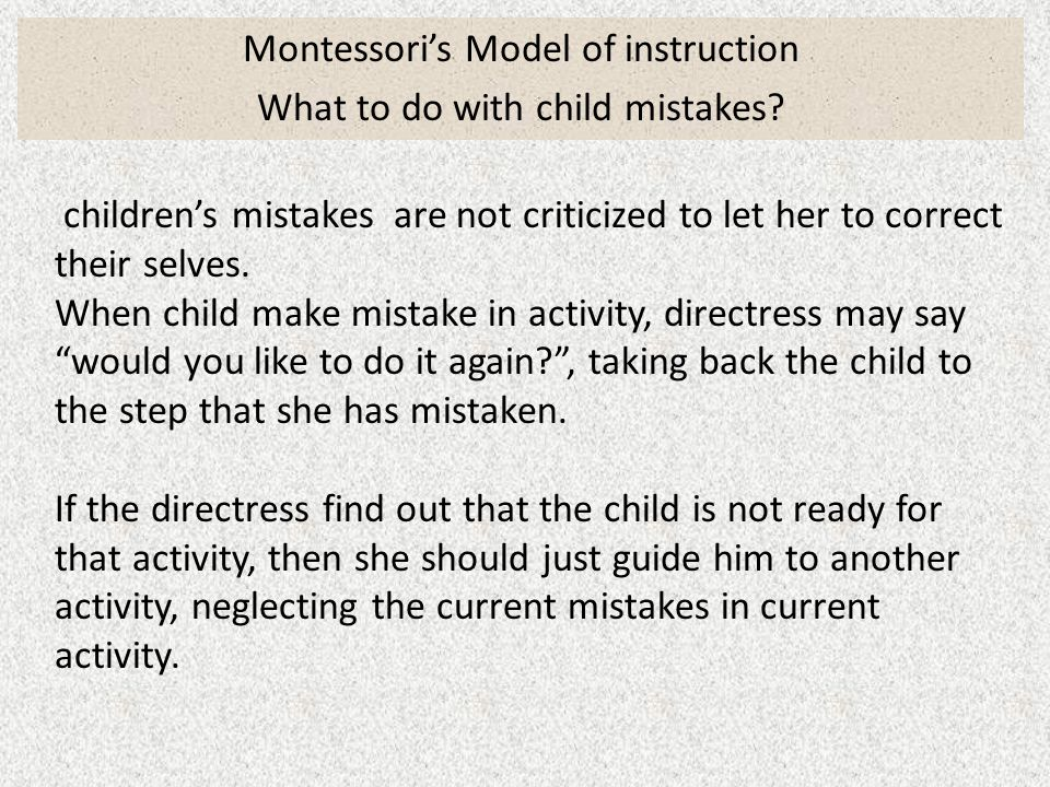 Montessoris Model of instruction What to do with child mistakes.