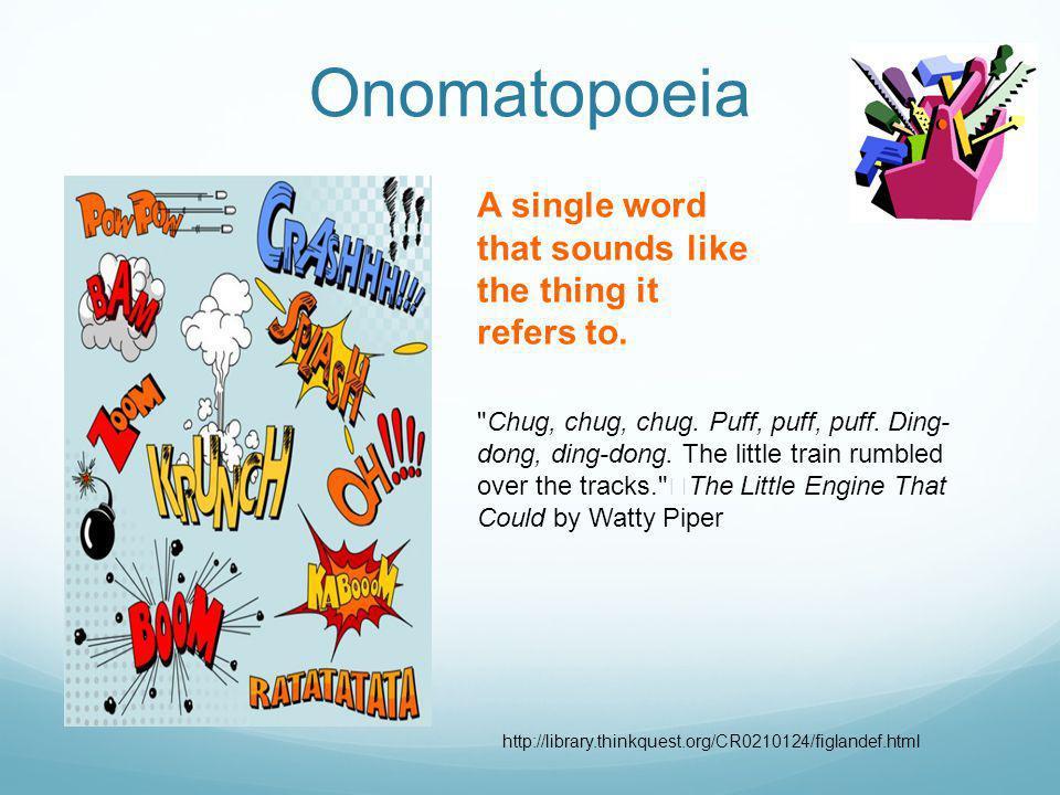 Onomatopoeia Chug, chug, chug. Puff, puff, puff.