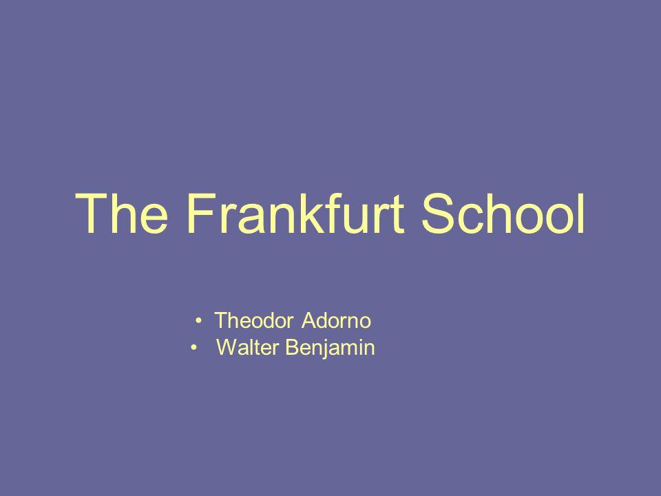 The Frankfurt School Theodor Adorno Walter Benjamin