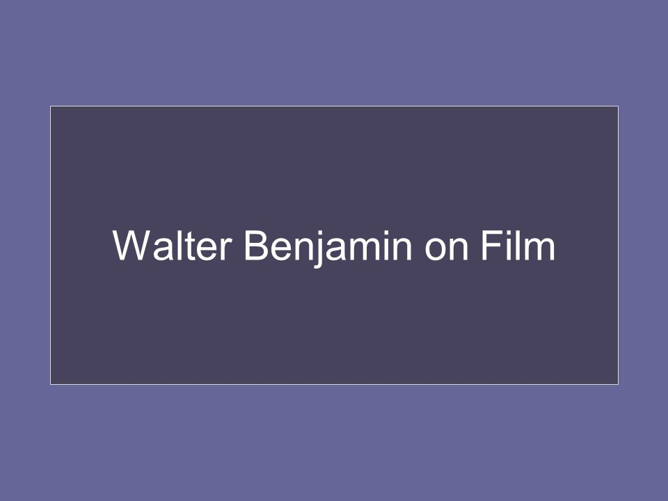 Walter Benjamin on Film