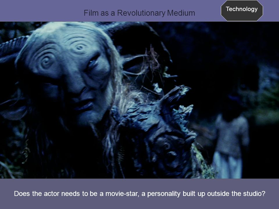 Film as a Revolutionary Medium Technology Does the actor needs to be a movie-star, a personality built up outside the studio