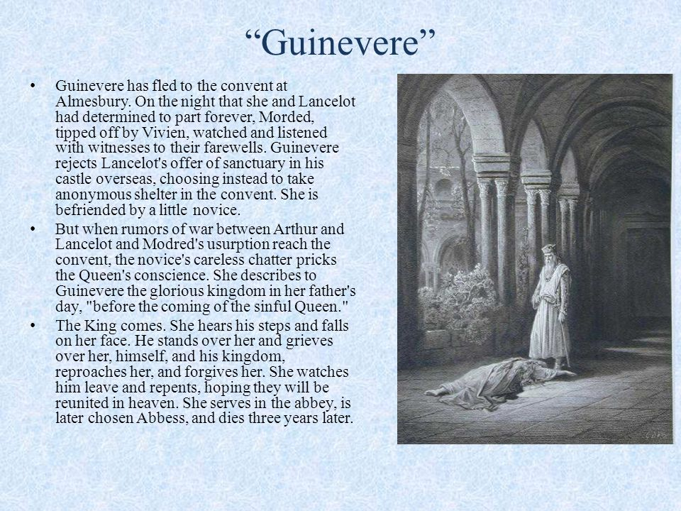 Guinevere Guinevere has fled to the convent at Almesbury.