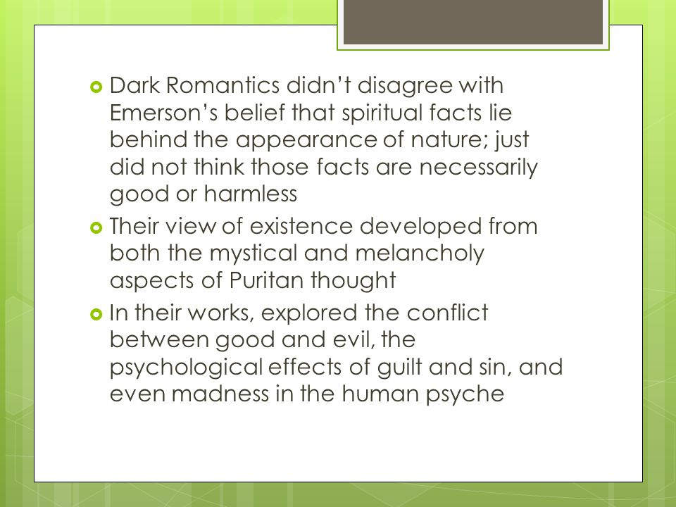 Dark Romantics didnt disagree with Emersons belief that spiritual facts lie behind the appearance of nature; just did not think those facts are necess