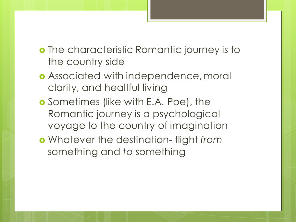 The characteristic Romantic journey is to the country side Associated with independence, moral clarity, and healtful living Sometimes (like with E.A.