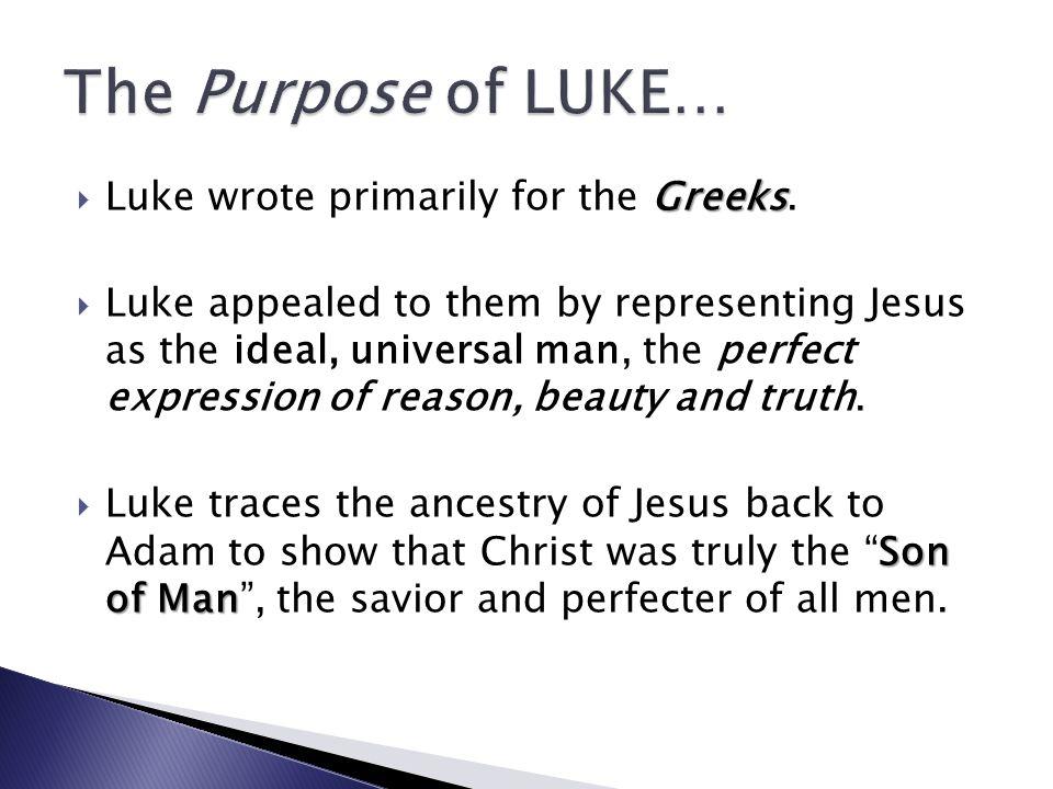 Greeks Luke wrote primarily for the Greeks.