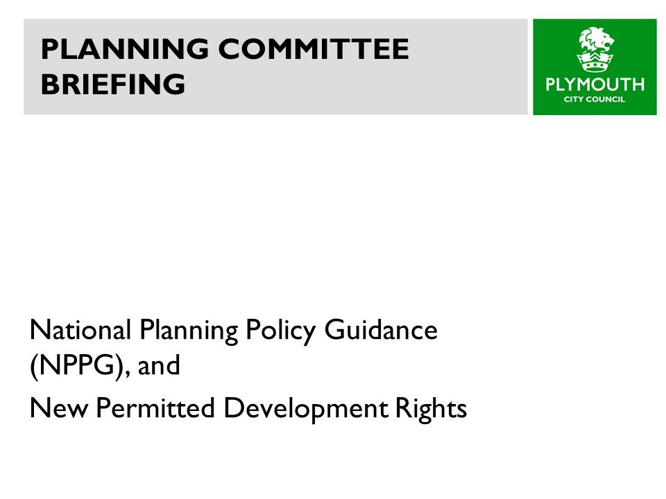 PLANNING COMMITTEE BRIEFING National Planning Policy Guidance (NPPG), and New Permitted Development Rights