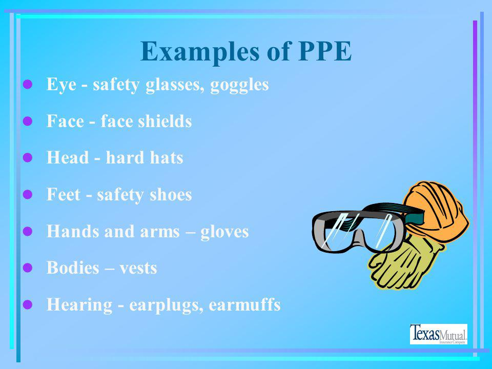 Training – Contd l Re-train when changes in workplace occurs l Re-train when there are changes in the type of PPE l Re-train when the employee has ina