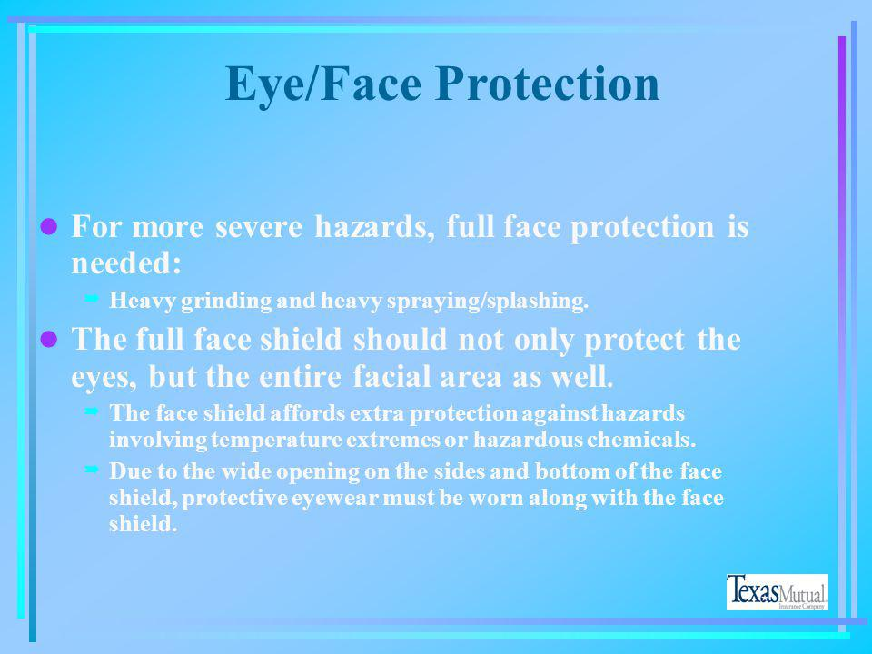 l Eyes may need protection from hazards other than those that include a physical contact with the eye. For example, UV light can cause permanent damag