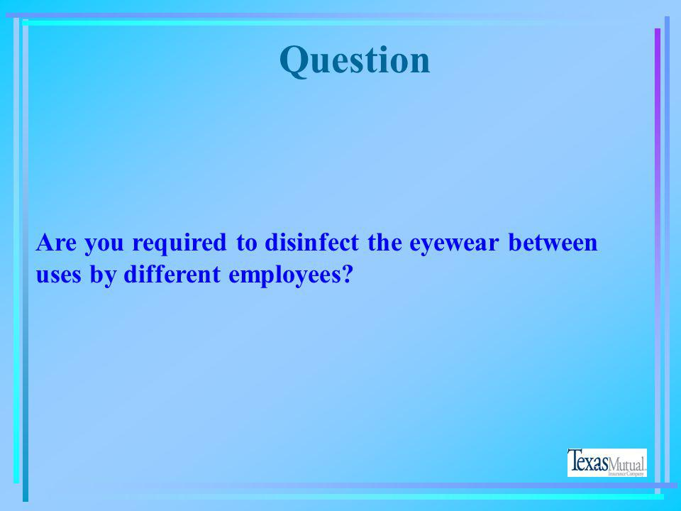 Question Can more than one employee wear the same set of protective eyewear?