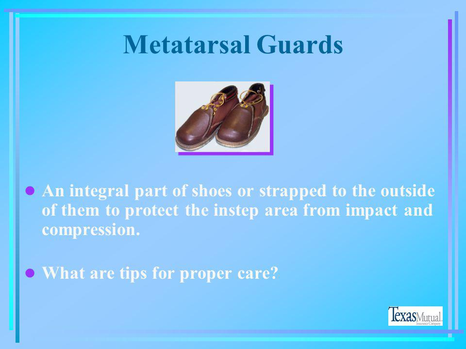 Safety Shoes l Have impact-resistant toes and heat- resistant soles l Some have metal insoles to protect against puncture wounds l May be designed to
