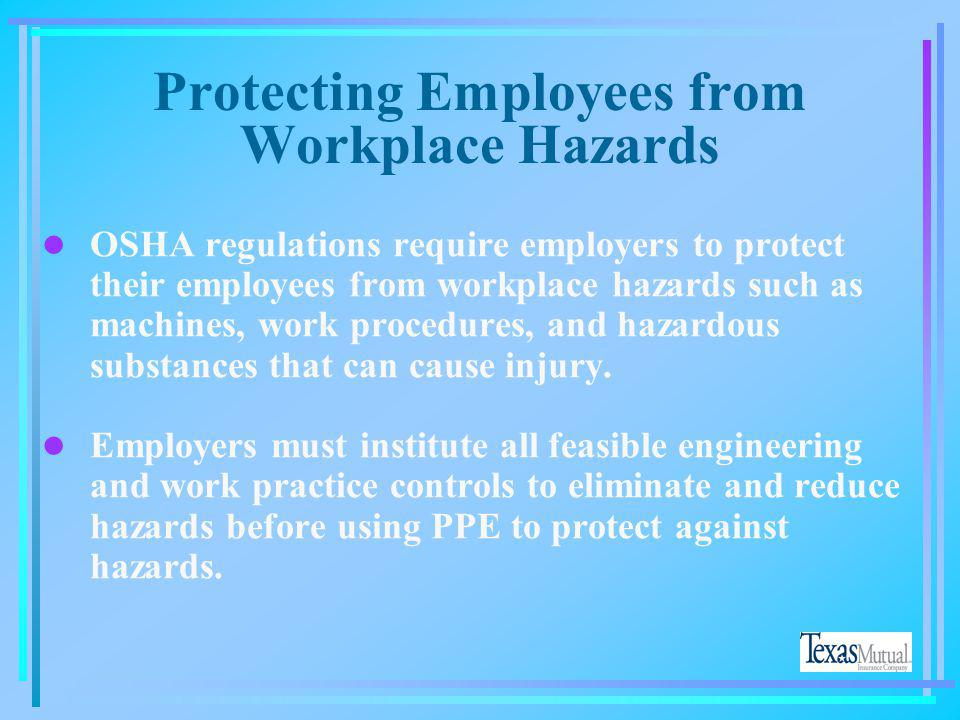 l OSHA requires certain PPE based on the hazards employees are exposed to. l OSHA also requires training for employees in the proper selection, use, a