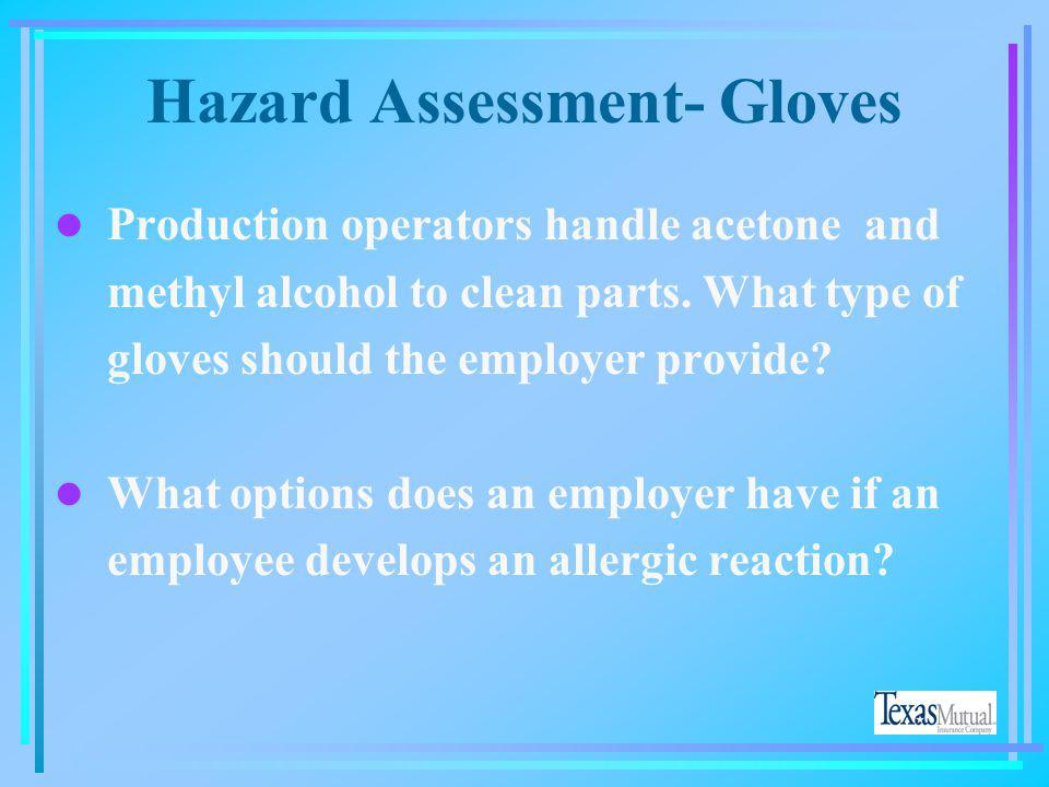 Hazard Assessment- Gloves l Laboratory technicians handle strong solutions of hydrochloric acid and sodium hydroxide. What type of gloves should the e