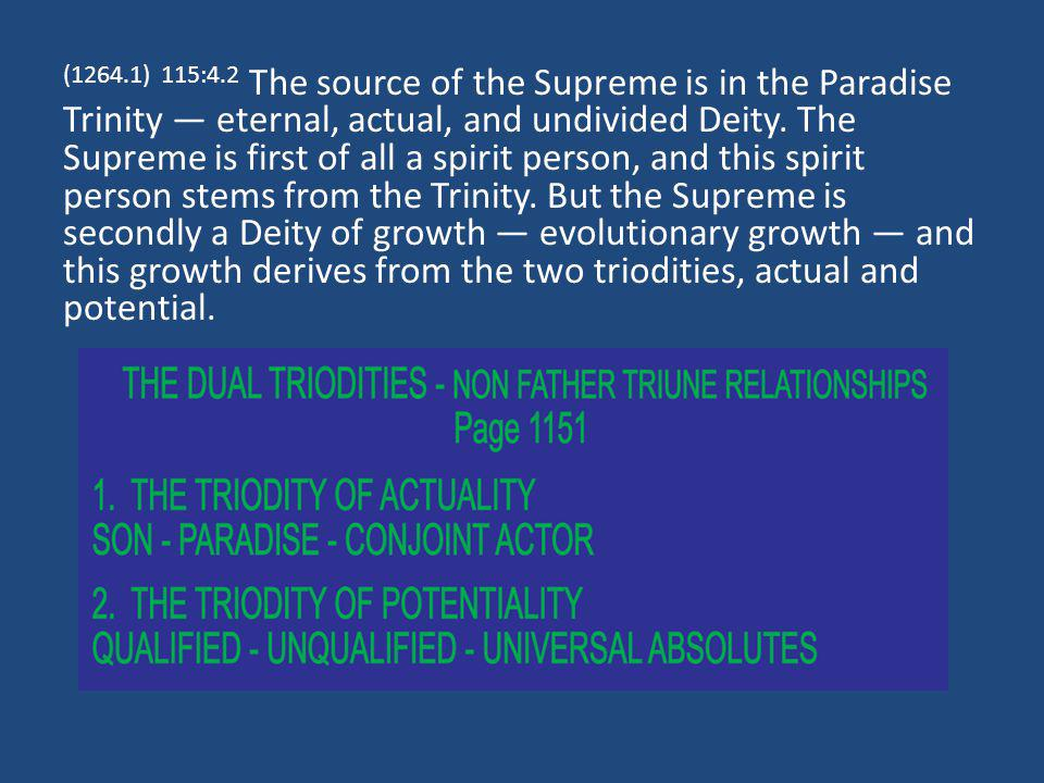 (1264.1) 115:4.2 The source of the Supreme is in the Paradise Trinity eternal, actual, and undivided Deity.