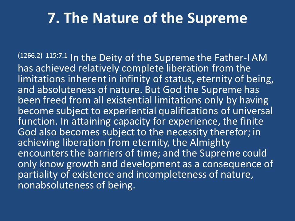 7. The Nature of the Supreme (1266.2) 115:7.1 In the Deity of the Supreme the Father-I AM has achieved relatively complete liberation from the limitat