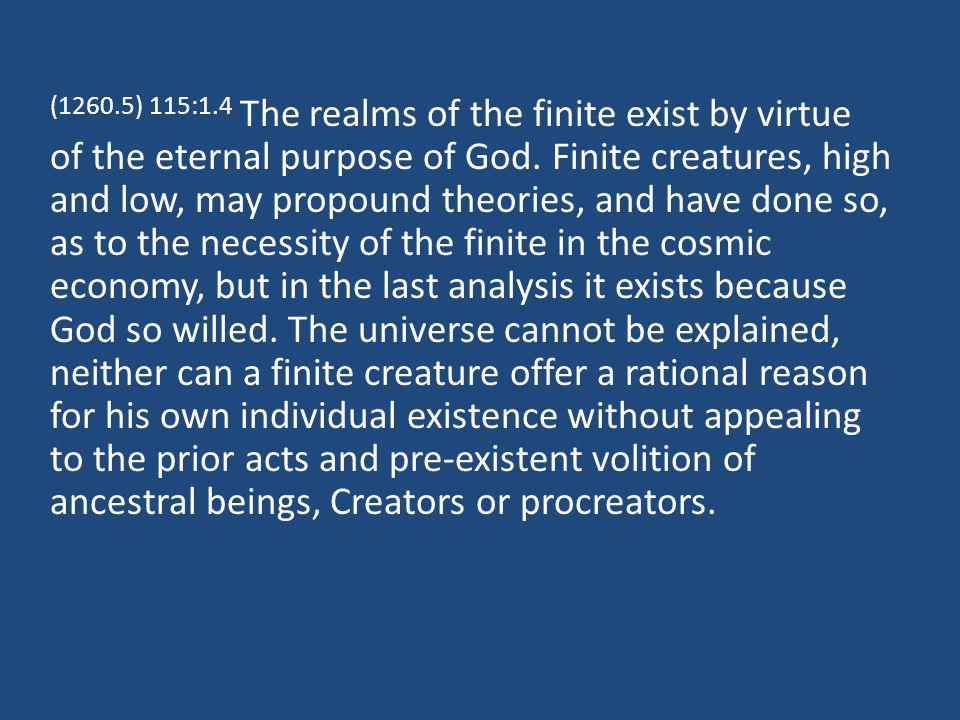 (1260.5) 115:1.4 The realms of the finite exist by virtue of the eternal purpose of God.