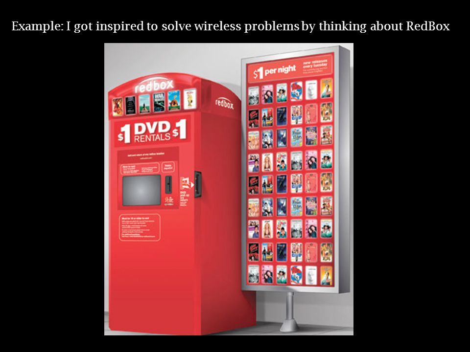 Example: I got inspired to solve wireless problems by thinking about RedBox
