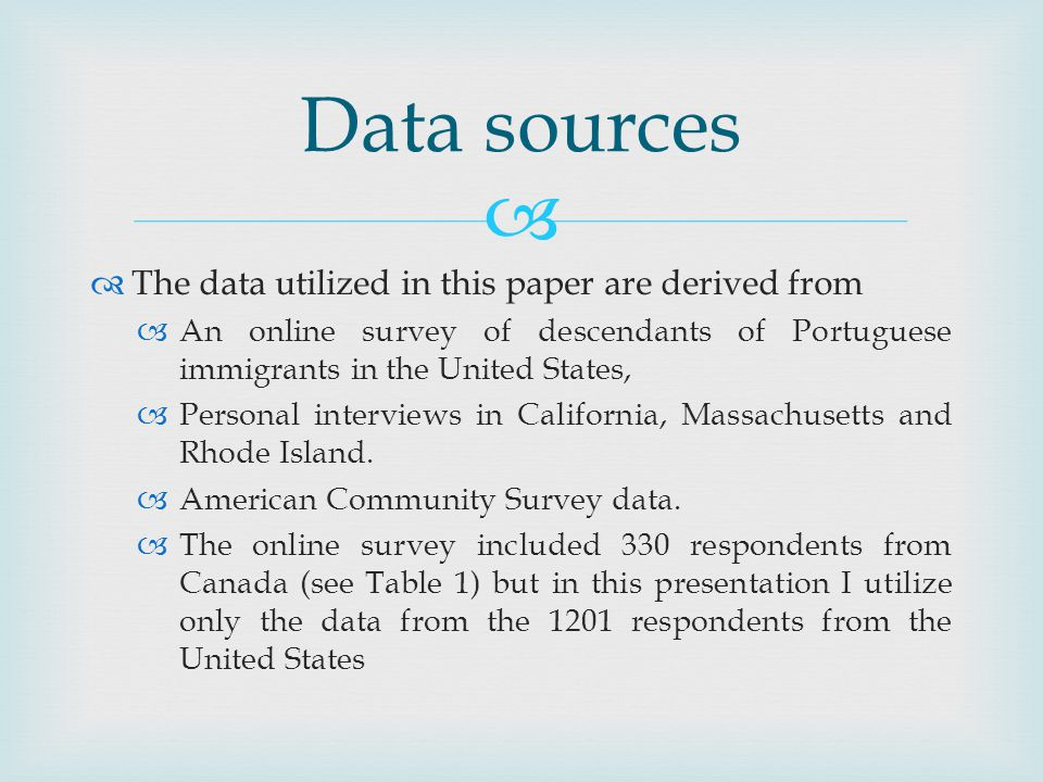 The data utilized in this paper are derived from An online survey of descendants of Portuguese immigrants in the United States, Personal interviews in California, Massachusetts and Rhode Island.