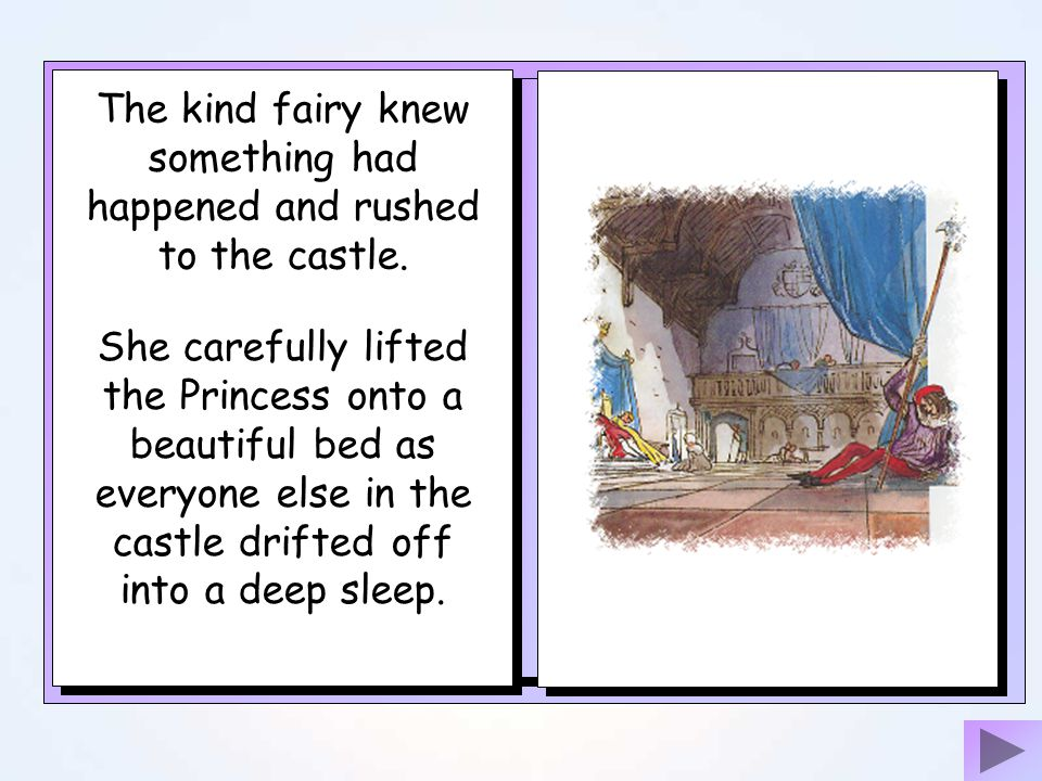 The Princess pricked her finger. Soon, she was in a deep sleep on the floor. The evil fairy thought the Princess was dead and disappeared.