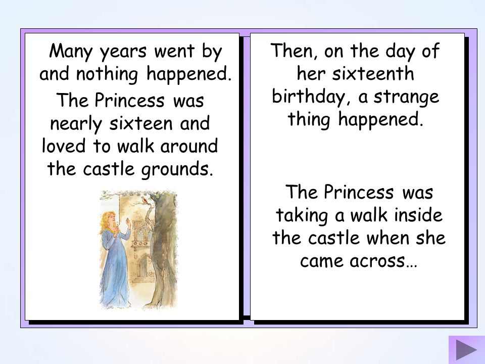 Although they were not sure, the King and Queen agreed with this idea and the fairy made cast her spell. And, all the while, the Princess carried on s
