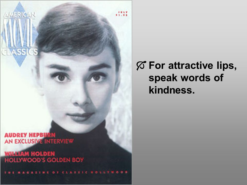 For attractive lips, speak words of kindness.