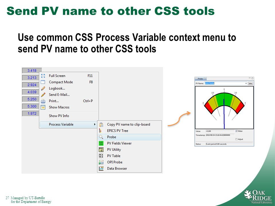 27Managed by UT-Battelle for the Department of Energy Send PV name to other CSS tools Use common CSS Process Variable context menu to send PV name to other CSS tools