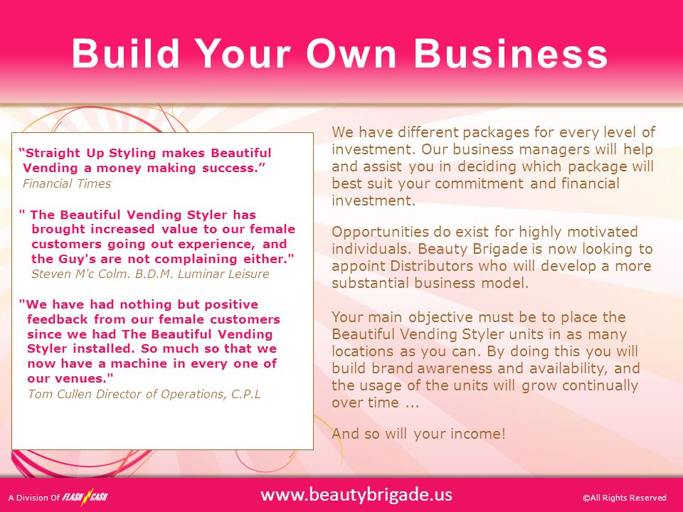 ©All Rights Reserved www.beautybrigade.us We have different packages for every level of investment. Our business managers will help and assist you in